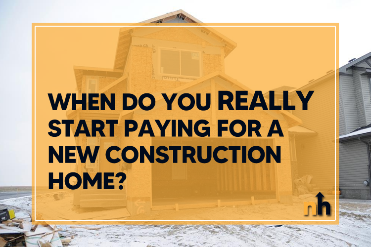 start paying new construction home